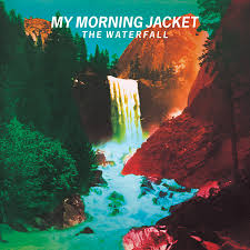 "MY MORNING JACKET "" THE WATERFALL """