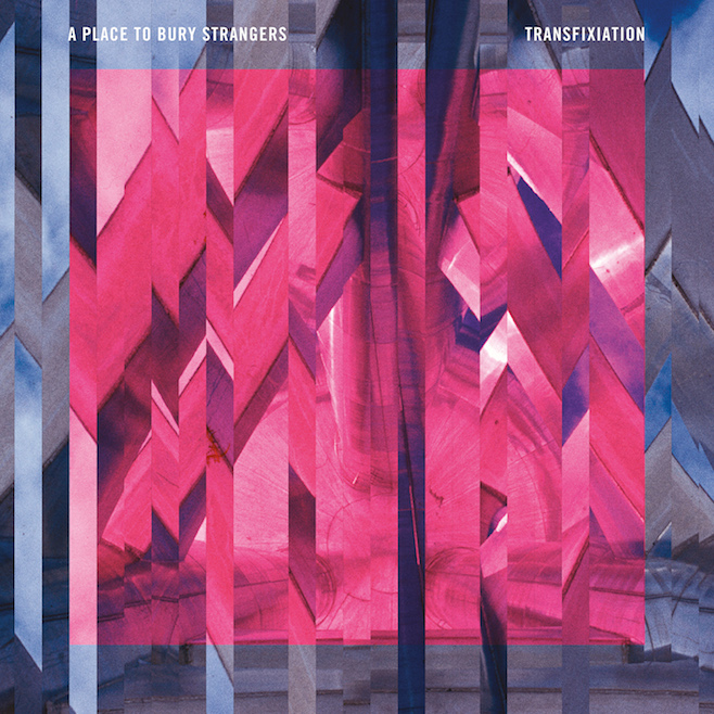 A PLACE TO BURY STRANGERS TRANSFIXIATION